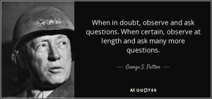 quote-when-in-doubt-observe-and-ask-questions-when-certain-observe-at-length-and-ask-many-george-s-patton-78-84-68